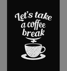 quote coffee poster lets take a coffee break vector image