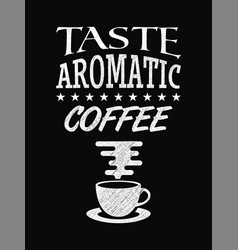 quote coffee poster taste aromatic coffee chalk vector image vector image