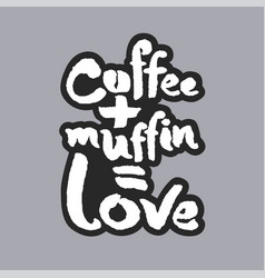 coffee plus muffin is love white calligraphy vector image