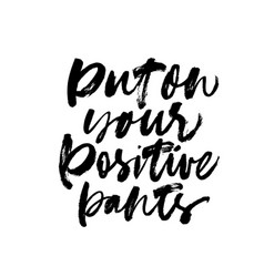 Put on your positive pants ink lettering vector