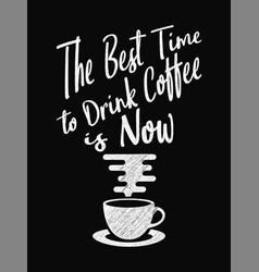 Quote coffee poster the best time to drink coffee vector