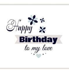 Happy Birthday To My Love vector image vector image
