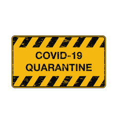 Covid-19 quarantine warning sign with grunge vector