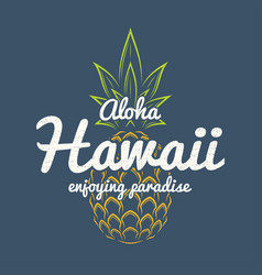 hawaii enjoying paradise tee print with pineapple vector image