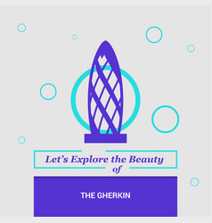 lets explore the beauty of the gherkin london uk vector image