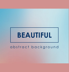 Fresh beautiful background blurred color backdrop vector