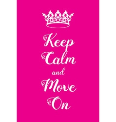 Keep Calm and Move on poster vector image