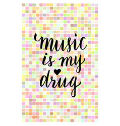 Music is my drug - inspirational phrase about vector