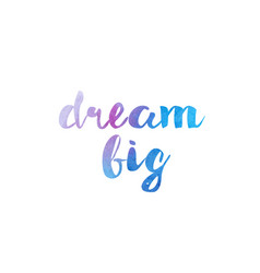 Dream big watercolor hand written text positive vector