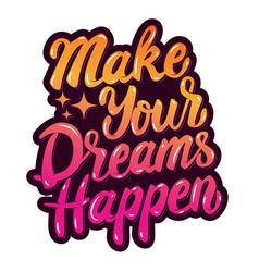 make your dreams happen hand drawn lettering vector image vector image