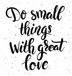 Do small things with great love hand drawn vector