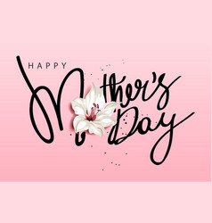Happy mothers day calligraphy with flower vector