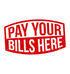 Pay your bills here sign or stamp vector