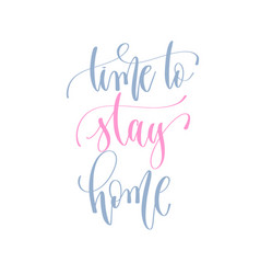 time to stay home - handwritten lettering text vector image