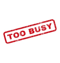 Too Busy Rubber Stamp vector image