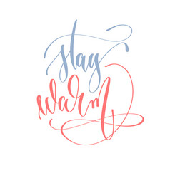 stay warm - hand lettering text to winter holiday vector image