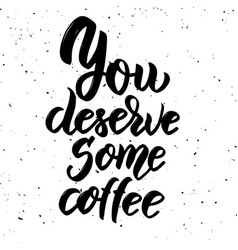 you deserve some coffee hand drawn lettering vector image vector image