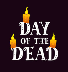 text day of the dead with burning candles on dark vector image