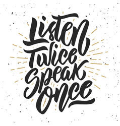 Listen twice speak once hand drawn lettering vector