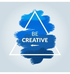 Motivation Triangle blue acrylic stroke poster Be vector