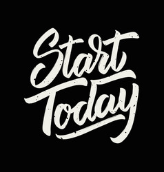 start today hand drawn lettering isolated on vector image vector image