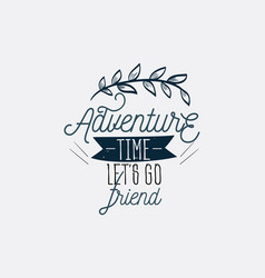 logo sign with text time say yes to new adventures vector image