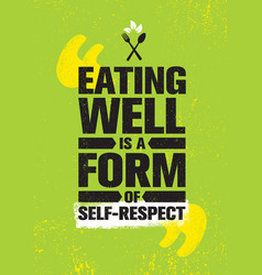 Eating well is a form of self-respect healthy vector