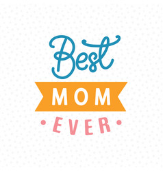 Best mom ever typography poster vector