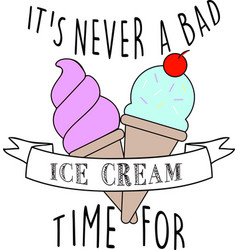 It s never a bad ice cream time for on white vector