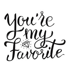 youre my favorite hand lettering phrase design vector image vector image