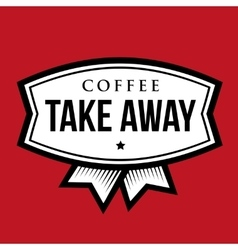 Coffee take away vintage sign vector