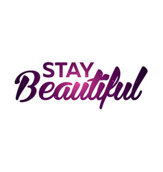 text print for t shirt stay beautiful vector image