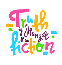 Truth is stranger than fiction vector