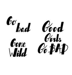 hand written lettering set good girls go bad gone vector image