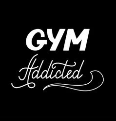 Hand drawn retro lettering gym addicted vector