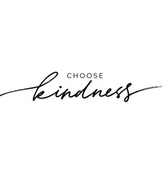 Choose kindness hand drawn calligraphy vector