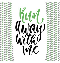 hand drawn lettering run away with me vector image