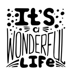 Hand-written lettering its a wonderful life vector