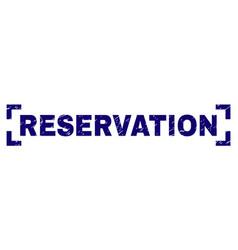 Grunge textured reservation stamp seal between vector