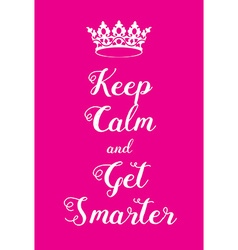 Keep Calm and Get Smarter poster vector
