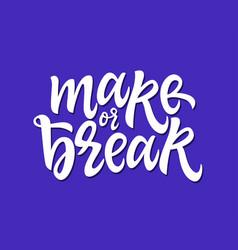 make or break - hand drawn brush pen vector image