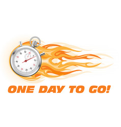 one day to go last chance hurry up - burning vector image