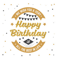 we wish you a very happy birthday all best in vector image