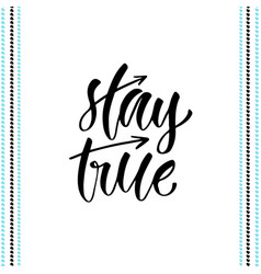 Hand lettering stay true for t-shirts designs vector