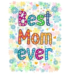Best Mom Ever vector image vector image
