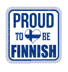 proud to be finnish sign or stamp vector image
