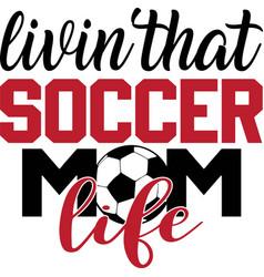 Livin that soccer mom life on white background vector