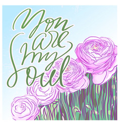 you are my soul lettering with pink buttercups vector image