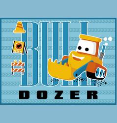 funny bulldozer cartoon with construction vector image