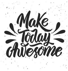 make today awesome hand drawn lettering on white vector image